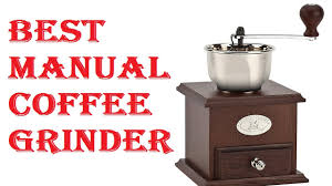 Manual Coffee Grinders Best Manual Coffee Grinder 2017 Youtube