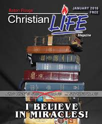 baton rouge christian life magazine january 2016 edition by