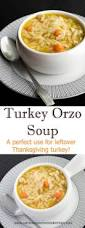 thanksgiving soups recipes turkey orzo soup from carrie u0027s experimental kitchen