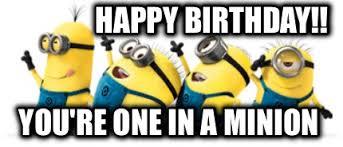 Minion Meme Generator - meme creator happy birthday you re one in a minion