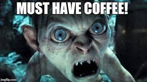 Smeagol Memes - smeagol needs coffee imgflip