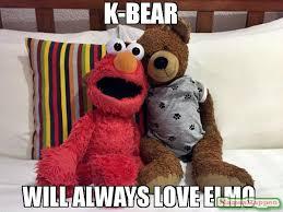 Elmo Meme - k bear will always love elmo meme custom 61275 memeshappen