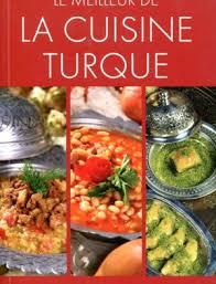 la cuisine turque la cuisine turque buruj books