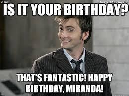Miranda Meme - is it your birthday that s fantastic happy birthday miranda