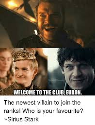 The Newest Memes - thronesmemes welcome to the club euron the newest villain to join