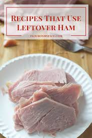 recipes that use leftover ham flour on my