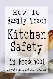 how to easily teach kitchen safety in preschool safety