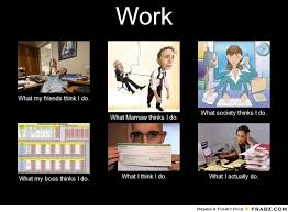 What I Think I Do Meme Generator - pin worker what my friends think i do what my mom thinks i do