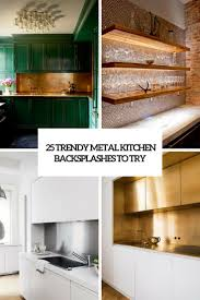 white kitchen cabinets with stainless steel backsplash 25 trendy metal kitchen backsplashes to try digsdigs
