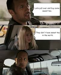 Sweet Tea Meme - lets pull over and buy some sweet tea they don t have sweet tea