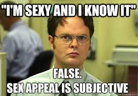 Sexy Sex Memes - i m sexy and i know it false sex appeal is subjective quickmeme