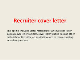 cover letter for a recruiter 28 images recruiter cover letter