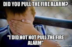 Alarm Meme - did you pull the fire alarm i did not not pull the fire alarm