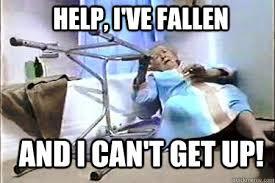 Help I Ve Fallen Meme - help i ve fallen and i can t get up life alert lady quickmeme