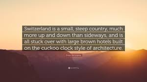 ernest hemingway quote u201cswitzerland is a small steep country