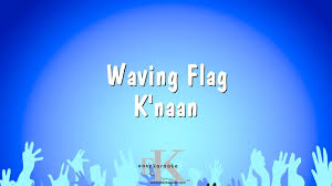 Waving Flag Artist Waving Flag K U0027naan Karaoke Version Youtube