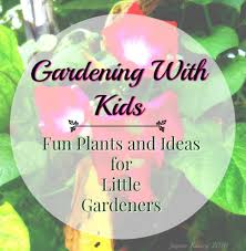 gardening with plants and ideas for children dengarden
