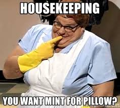 Housekeeping Meme - housekeeping you want mint for pillow chris farley lunch lady