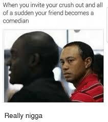 Really Nigga Meme - 25 best memes about really nigga really nigga memes