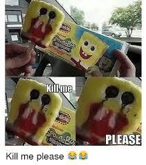 Please Kill Me Meme - 25 best memes about please kill me please kill me memes