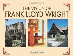 frank lloyd wright biography pdf the vision of frank lloyd wright a complete guide to the designs of