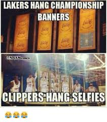 Clippers Meme - lakers hang chionship banners memes clippers hang selfies