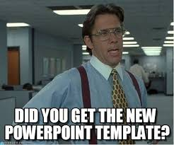 Powerpoint Meme - did you get the new powerpoint template on memegen