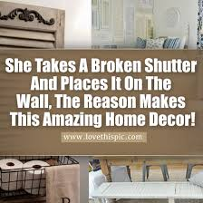 Home Decor Places She Takes A Broken Shutter And Places It On The Wall The Reason
