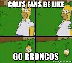 Go Broncos Meme - colts fans be like go broncos homer simpson bush meme generator