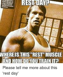 Gym Rest Day Meme - rest daye where is this rest muscle and howido you train it please