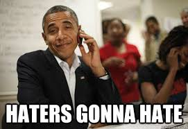 Haters Gonna Hate Meme - haters gonna hate sassy obama quickmeme