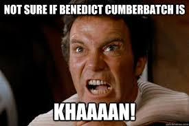 Benedict Cumberbatch Meme - not sure if benedict cumberbatch is khaaaan khaaan quickmeme