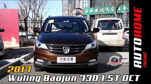 wuling cars 2017 wuling baojun 730 1 5t dct full review youtube