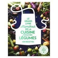 livre de cuisine simple le grand livre marabout de la cuisine facile des légumes librairie