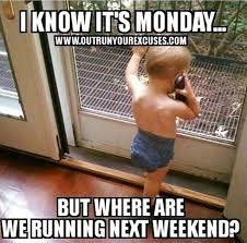 Funny Running Memes - this is so me all weekends booked with races running