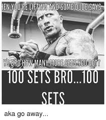 Lifting Memes - hen you re lifting and some dude says yo bro how many more sets