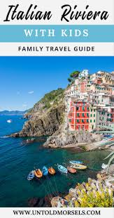 italian riviera with kids a travel guide by untold morsels