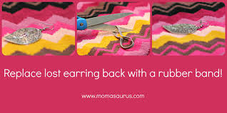 lost earring back fix rubberband to replace earring back momasaurus