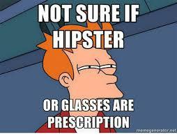 Hipster Meme Generator - not sure if hipster or glasses are prescription memegenerator net