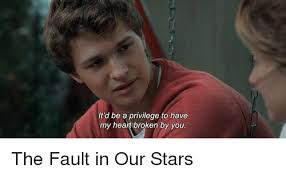 The Fault In Our Stars Meme - it d be a privilege to have my heart broken by you the fault in