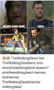 Carol Twd Meme - say her damn name carol rickstuff thewalkingdead twd