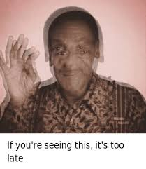 Meme Bill Cosby - whitevsbiacktwt if you re seeing this it s too late bill cosby