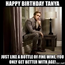 Tanya Meme - happy birthday tanya just like a bottle of fine wine you only get