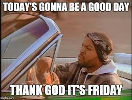 Thank God Its Friday Memes - ice cube imgflip