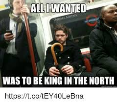 King Of The North Meme - 25 best memes about king in the north king in the north memes