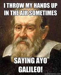 Galileo Meme - galileo memes quickmeme