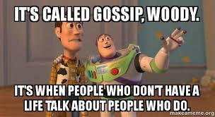 Gossip Meme - it s called gossip woody it s when people who don t have a life