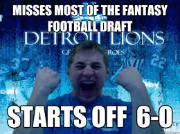 Draft Day Meme - misses most of the fantasy football draft starts off 6 0 fantasy