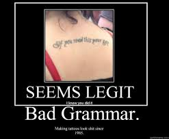 Grammar Memes - bad grammar making tattoos look shit since 1985 bad grammar