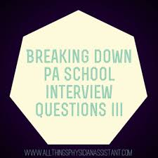 breaking down interview questions you u0027re most likely to see for pa
